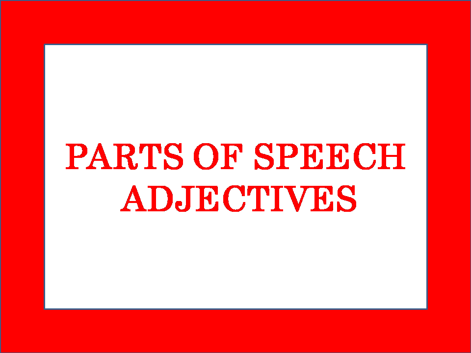 PARTS OF SPEECH ADJECTIVES