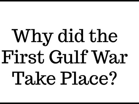 Why did the First Gulf War take place?