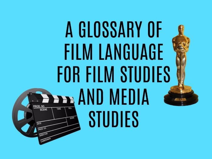 A GLOSSARY OF FILM LANGUAGE FOR FILM STUDIES AND MEDIA STUDIES
