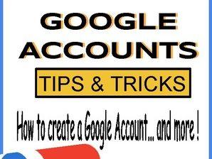 Google Accounts: Creation - Tips and Tricks