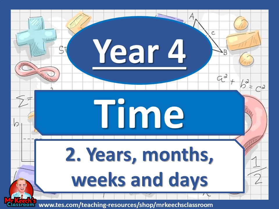 Year 4 – Time – Years, months, weeks and days - White Rose Maths