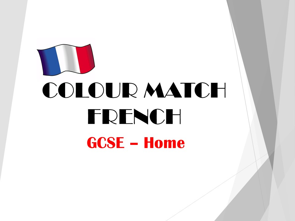 GCSE FRENCH - Home - COLOUR MATCH