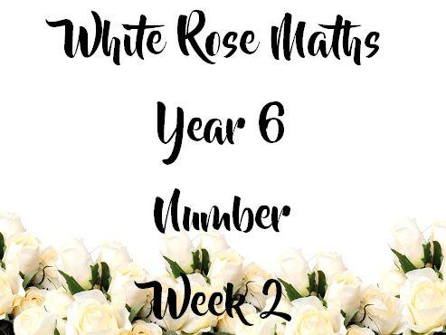 White Rose Maths - Yr 6: Number Week 2