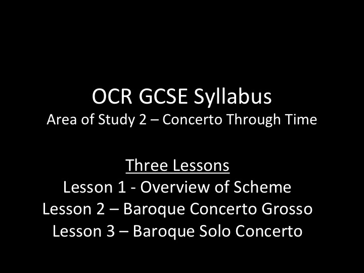 OCR GCSE Music - Concerto Through Time  - 3 listening lessons on Baroque Concerto