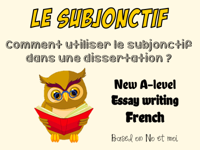 ESSAY WRITING - Le subjonctif - Use it in essay writing - based on No et moi - A-level - FRENCH