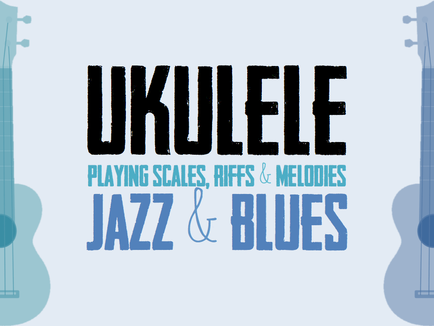 UKULELE | Jazz & Blues [6 lessons]