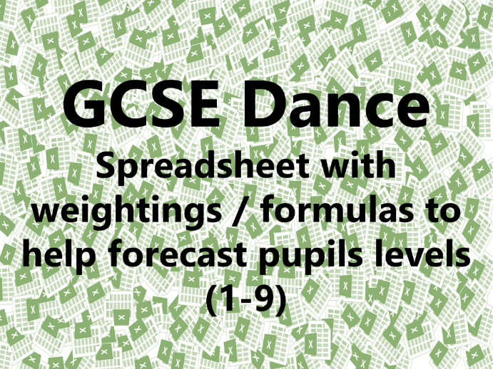 GCSE Dance Spreadsheet with weightings / formulas to help forecast pupils levels (1-9)