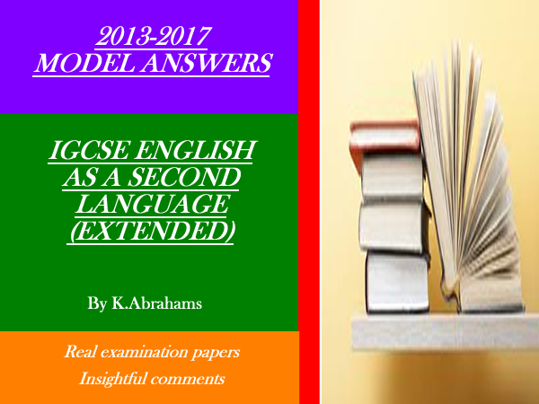 IGCSE English as a Second Language(Extended) Model Answers 2013-2017