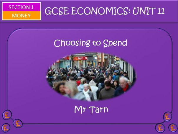 AQA GCSE Economics Unit 11 Money Section Lesson 3: Choosing to Spend