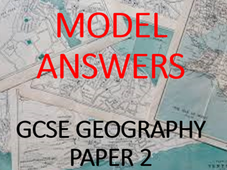 GCSE Geography Paper 2 - Model Answers