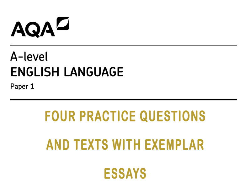AQA A Level English Language: 4 practice Qs for Paper 1 with texts and complete L5 responses.