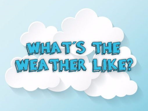 WHAT´S THE WEATHER LIKE?