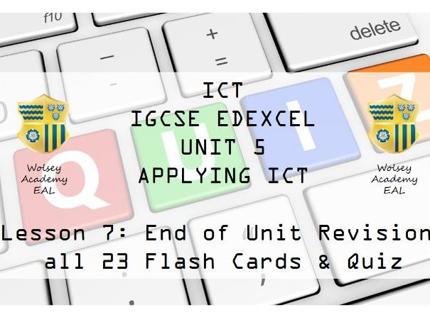 7.ICT>IGCSE>Edexcel>Unit 5>Applying ICT>Revision, 23 Flash Cards & Online Quiz