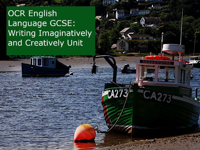 OCR English Language GCSE: Writing Imaginatively and Creatively Unit