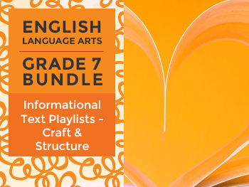 Informational Text Playlists - Craft and Structure Bundle for Grade 7