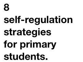 8 self-regulation strategies for primary students