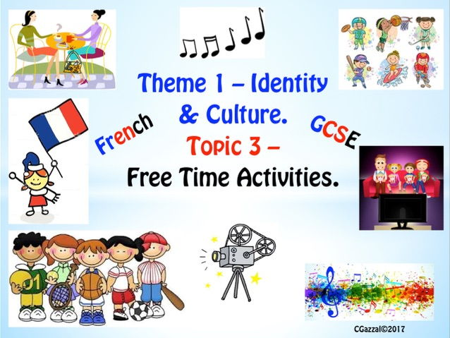 French GCSE New Specifications - Theme 1 – Identity & Culture, Topic 3– Free Time Activities.
