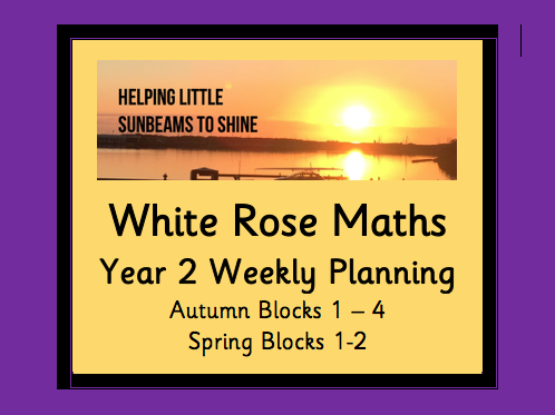 White Rose Maths Y2 Weekly Planning (Autumn Blocks 1-4 and Spring Blocks 1-2)