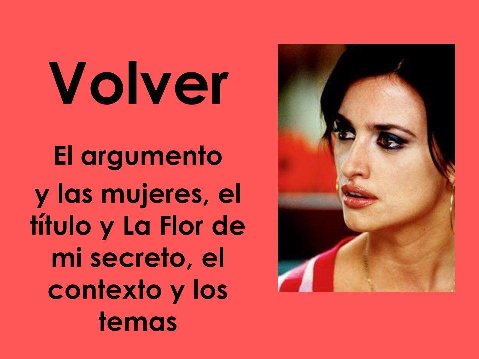 A-Level Spanish Volver: El argumento y las mujeres, el título y La Flor de mi Secreto, el contexto y los temas