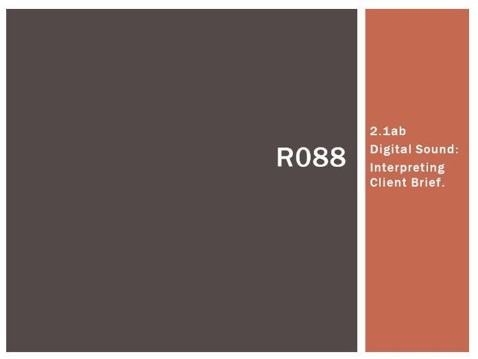 R088 - Creating a Digital Sound Sequence, Client Brief [LO2.1], CAMNATS, Creative iMedia Lvls 1/2