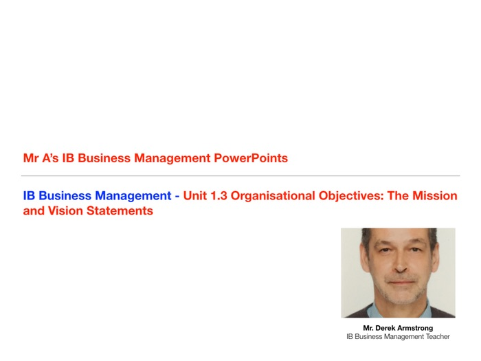 IB Business Management Unit 1.3 - Organisational Objectives - The Mission and Vision Statements