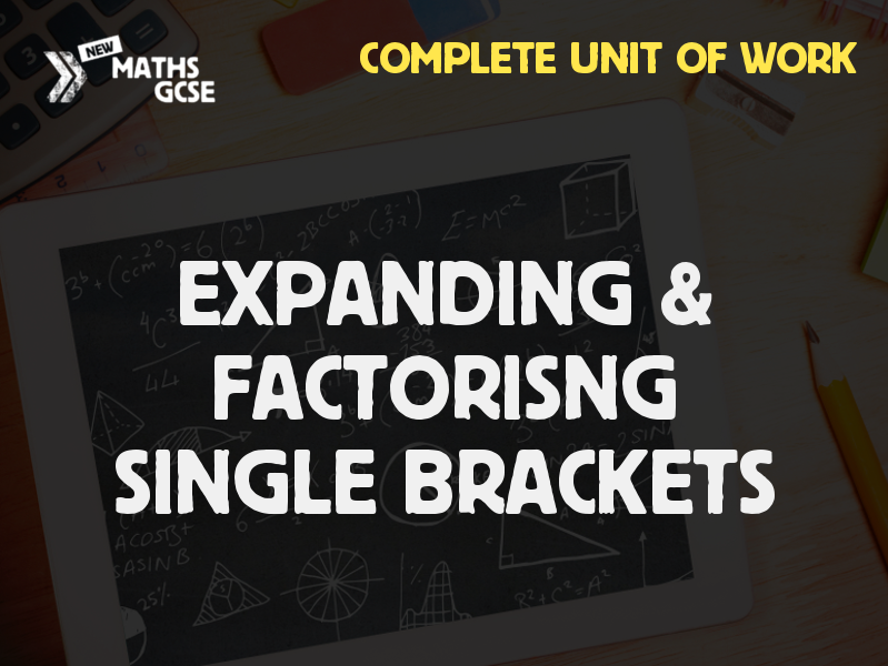 Expanding & Factorising Single Brackets - Complete Unit of Work