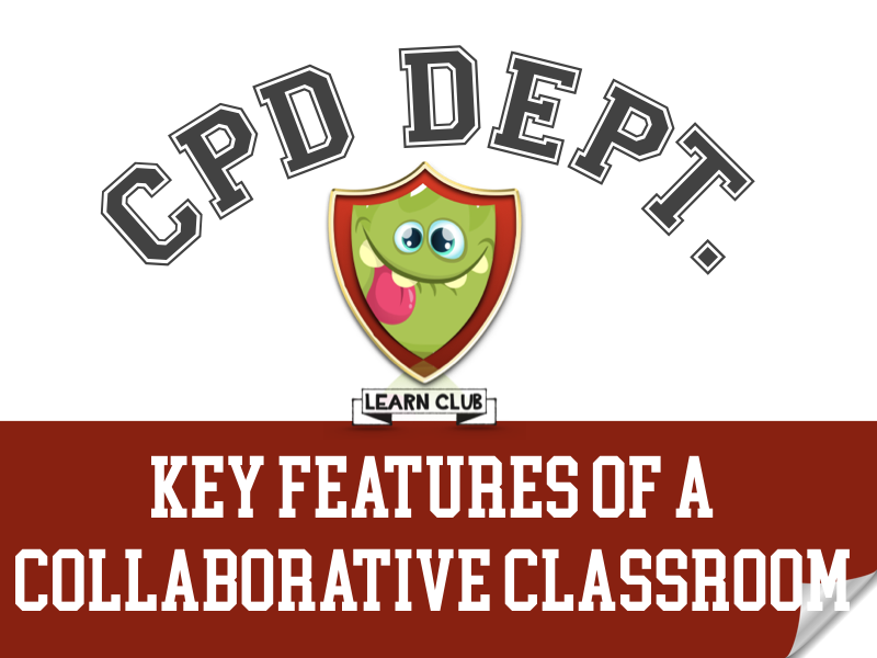 Key Features of a Collaborative Classroom - CPD
