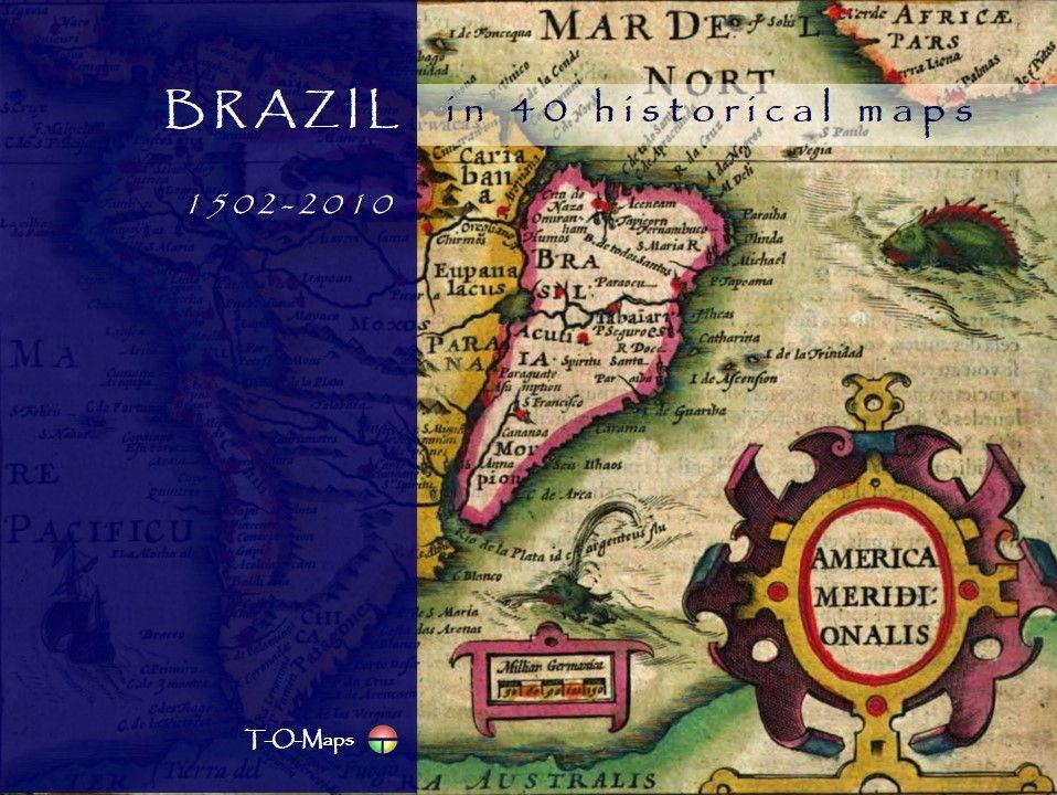 Brazil in 40 historical maps (1502-2010)