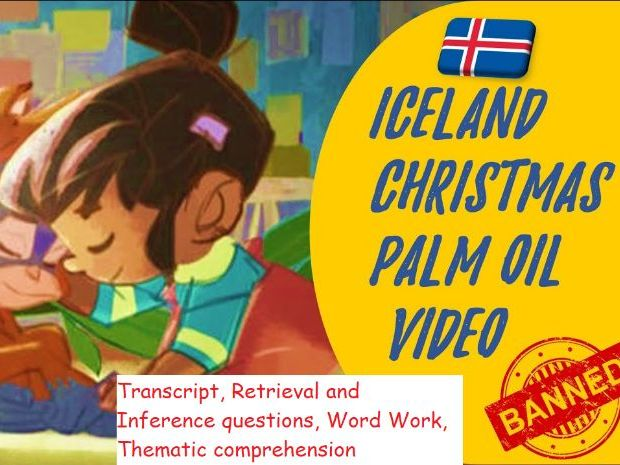 Y3 Y4 Y5 Part 2 Iceland Banned Palm Oil Christmas Advert: Retrieval, Inference, Word Work, Thematic