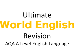 World English Revision and Example Essay | A Level English Language New Spec