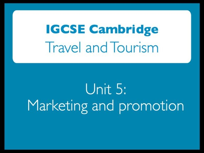 IGCSE Cambridge: Travel & Tourism - Unit 5: Marketing & Promotion