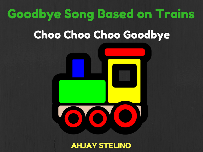 Goodbye Song Based on Trains