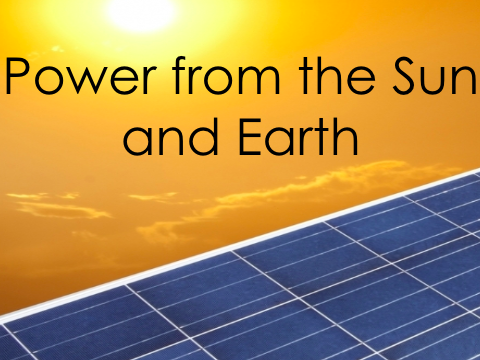 Power from the Sun and Earth