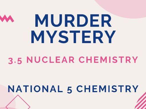 Murder Mystery - Nuclear Chemistry - National 5 Chemistry