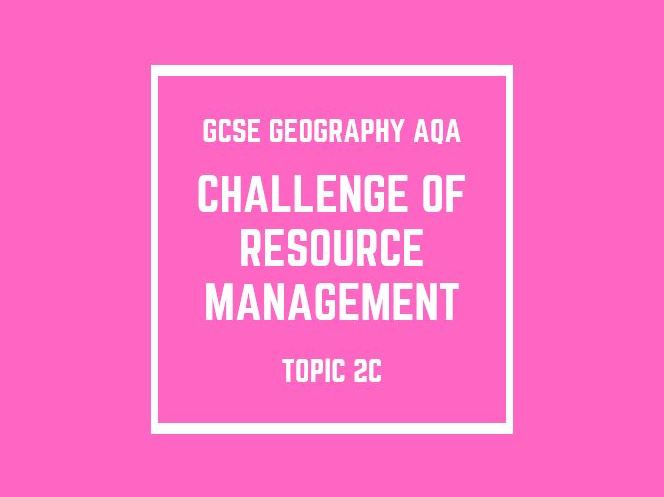 GCSE Geography AQA Topic 2C: The Challenge of Resource Management