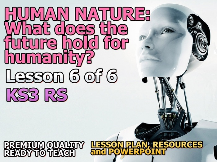 What does the future hold for humanity? Lesson 6 of 6 on Human Nature