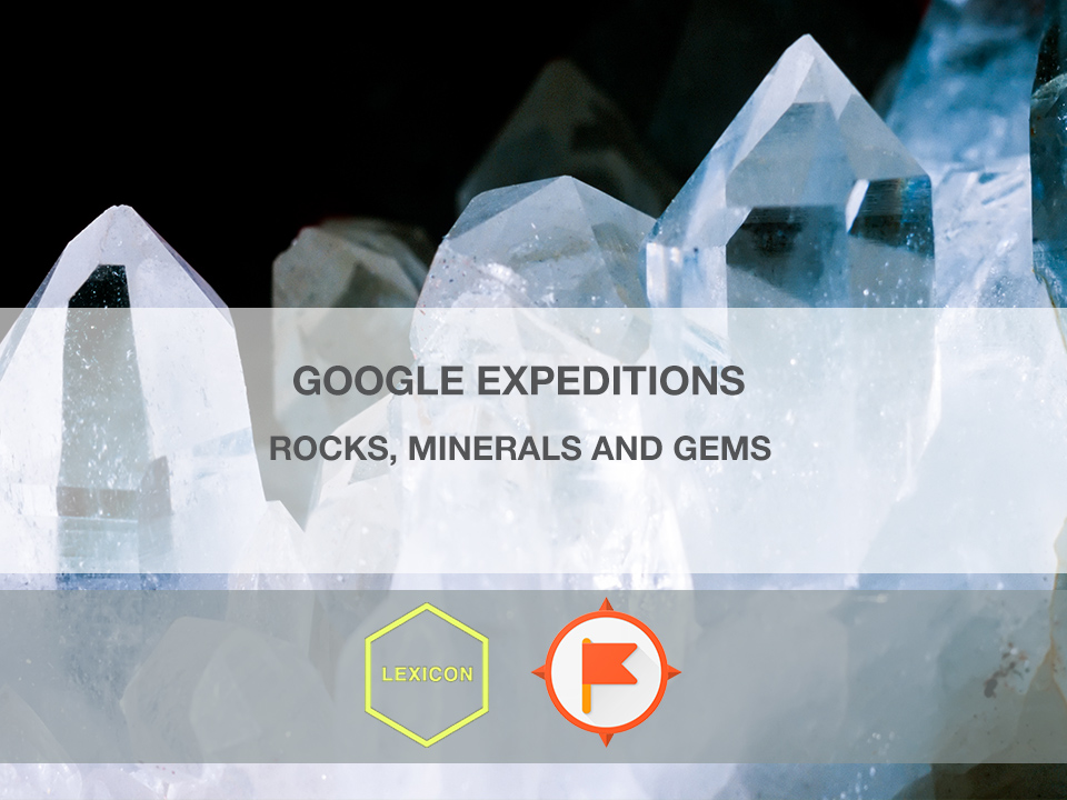 Rocks, Minerals, and Gems #GoogleExpeditions Lesson
