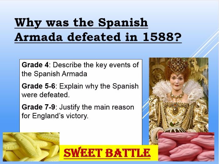The Spanish Armada sweet battle! GCSE Elizabethan England.