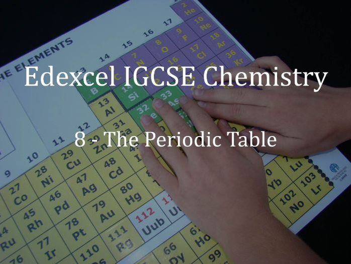 Edexcel IGCSE Chemistry Lecture 8 - The Periodic Table