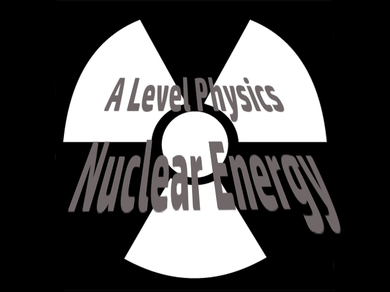 A Level Physics Nuclear Energy 3 : Fission and Fusion
