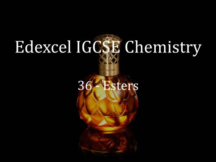 Edexcel IGCSE Chemistry Lecture 36 - Esters