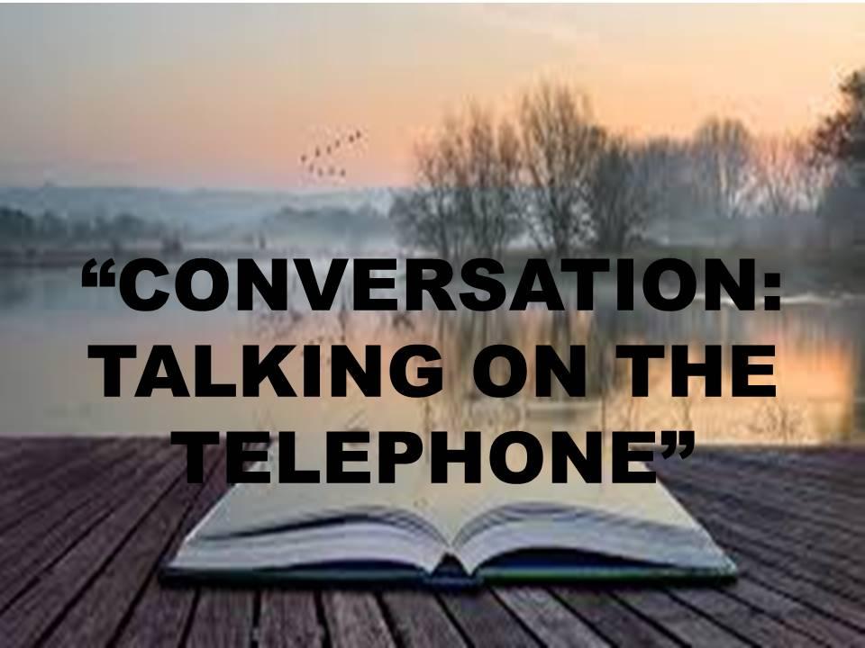 CONVERSATION: ON THE TELEPHONE