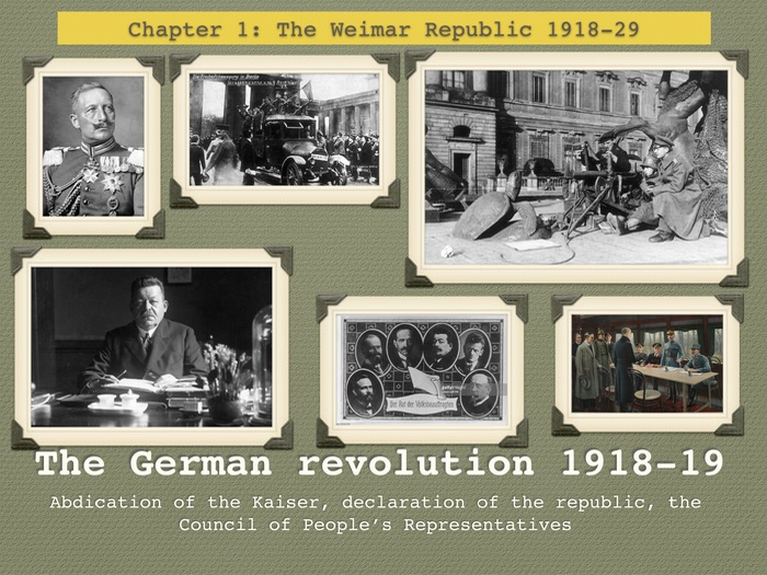 GCSE History The Weimar Republic. Unit 1. The German Revolution 1918-19