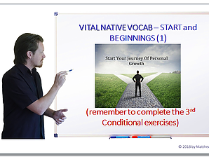 VITAL NATIVE VOCAB – Start & Beginnings (Part 1) & 3rd Conditional Practice