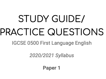 IGCSE 0500 First Language English 2020/2021 (Paper 1) Study Guide/Practice Questions