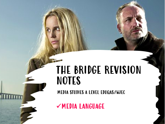 WJEC/EDUQAS A LEVEL Media TV THE BRIDGE - MEDIA LANGUAGE NOTES