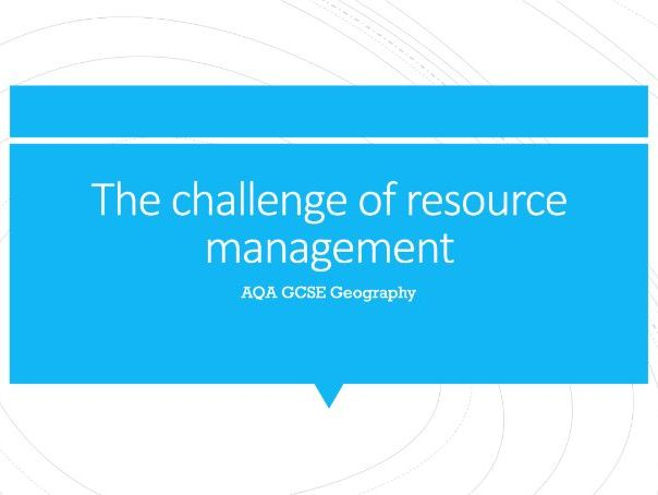 Geography AQA GCSE PowerPoints - The challenge of resource management