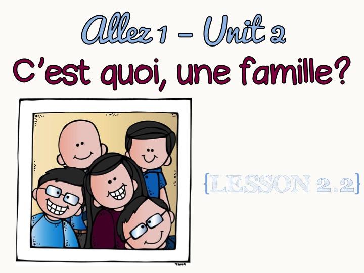 Allez 1 - Unit 2 - C'est quoi, une famille? - 2.2