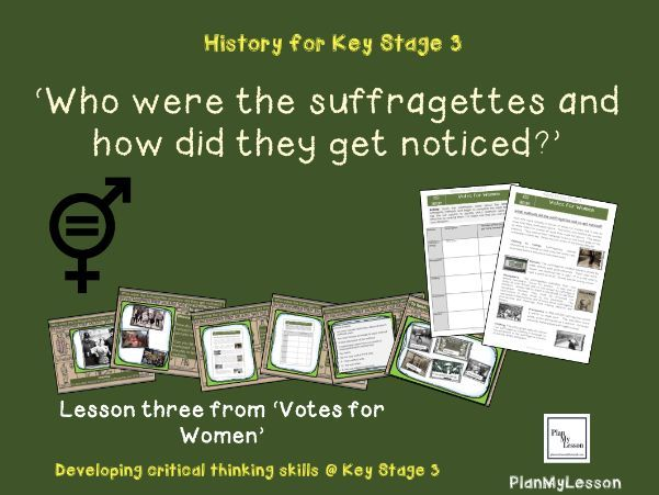 Votes for Women: L3 'Who were the suffragettes and how did they get noticed?'