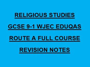 GRADE 9 WJEC EDUQAS RS GCSE ROUTE A FULL COURSE REVISION NOTES